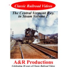 Central Vermont Railway in Steam Vol. 1